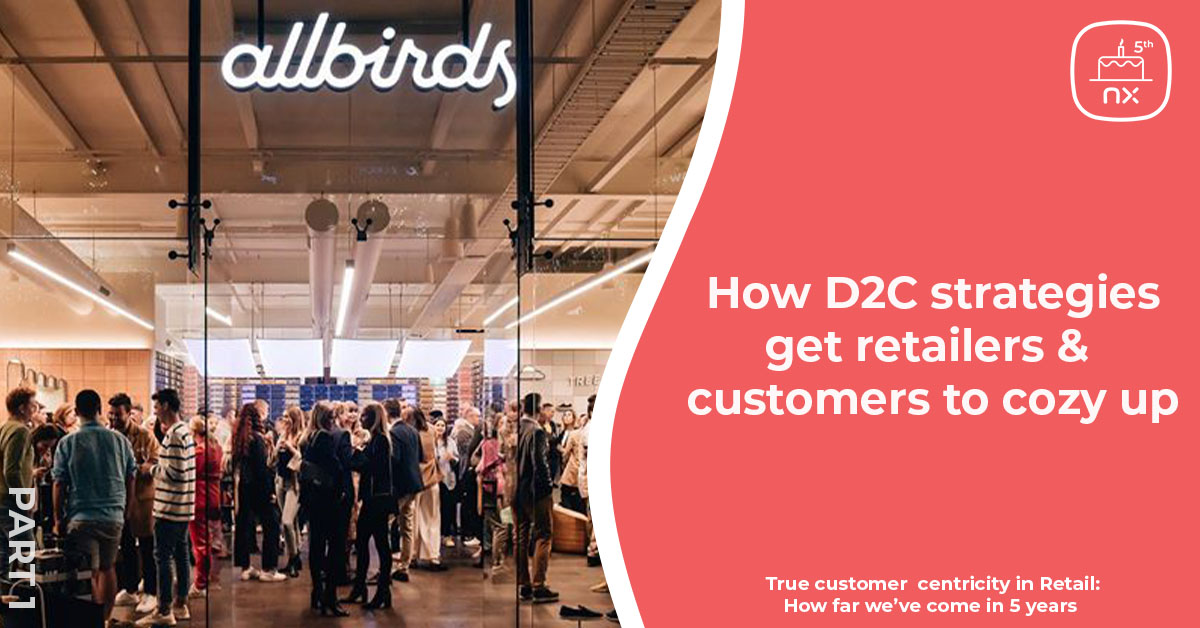 Part 1 of the 5 year series on customer centricity - How D2C strategies get retailers and customers to cozy up.