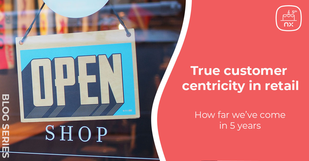 Series | True customer centricity in retail: How far we've come in 5 years