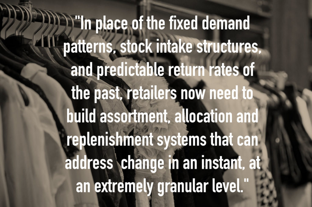Retailers now need to build assortment, allocation and replenishment systems to address change at a granular level